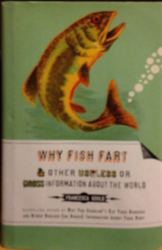 9781606711224: Why Fish Fart and Other Useless or Gross Information About the World