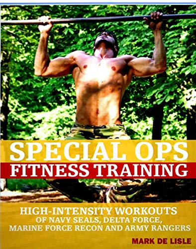 Special Ops Fitness Training - High-intensity Workouts of Navy Seals, Delta Force, Marine Force Recon, and Army Rangers - Hardback