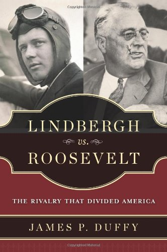 Lindbergh vs. Roosevelt: The Rivalry That Divided: Duffy, James P.