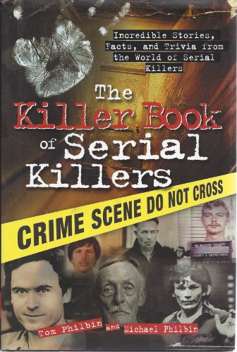 9781606711460: The Killer Book of Serial Killers: Incredible Stories, Facts and Trivia from the World of Serial Killers