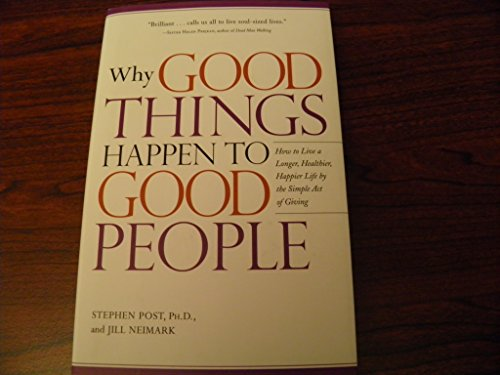 9781606712078: Why Good Things Happen to Good People: How to Live a Longer, Healthier, Happier Life by the Simple Act of Giving