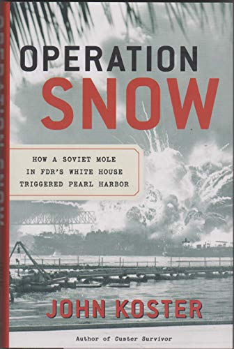 Operation Snow: How a Soviet Mole in Fdr's White House Triggered Pearl Harbor: Koster, John