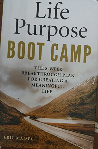 9781606713327: Life Purpose Boot Camp: The 8-Week Breakthrough Plan for Creating a Meaningful Life