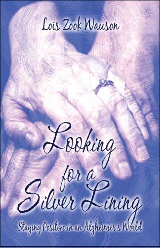 9781606721056: Looking for a Silver Lining: Staying Positive in an Alzheimer's World
