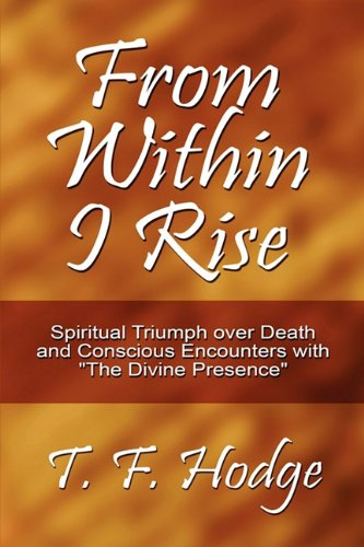 9781606722497: From Within I Rise: Spiritual Triumph over Death and Conscious Encounters with