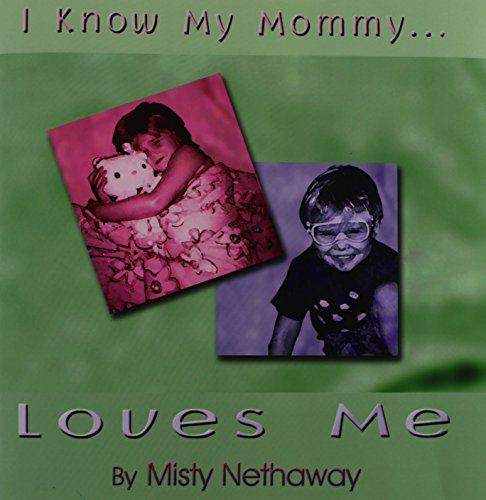 I Know My Mommy Loves Me: Misty Nethaway
