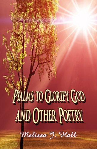 Psalms to Glorify God and Other Poetry: Hall, Melissa J.