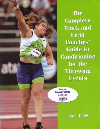 The Complete Track and Field Coaches' Guide to Conditioning for the Throwing Events: Larry ...