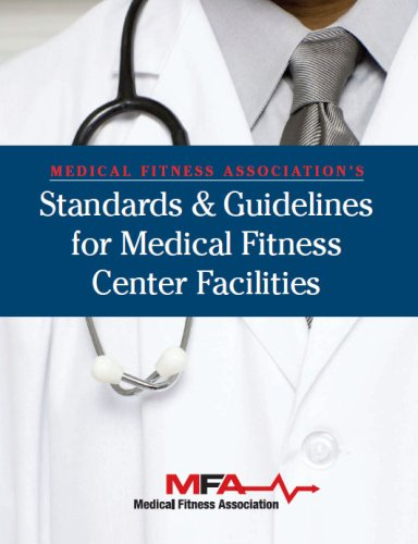 Medical Fitness Association's Standards and Guidelines for Medical Fitness Center Facilities: ...