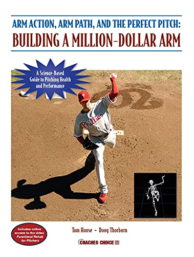 9781606790427: Arm Action, Arm Path, and the Perfect Pitch: Building a Million-Dollar Arm