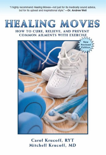 9781606790595: Healing Moves: How to Cure, Relive, and Prevent Common Ailments with Exercise