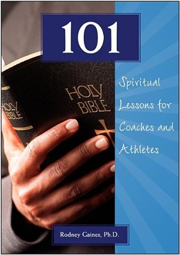 101 Spiritual Lessons for Coaches and Athletes: Rodney Gaines