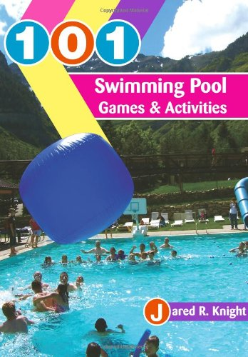101 Swimming Pool Games & Activities: Jared Knight