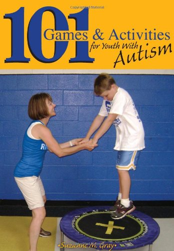 101 Games & Activities for Youth With Autism: Gray, Suzanne Moore