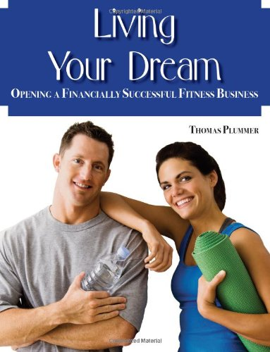 9781606791691: Living Your Dream: Opening a Financially Successful Fitness Business