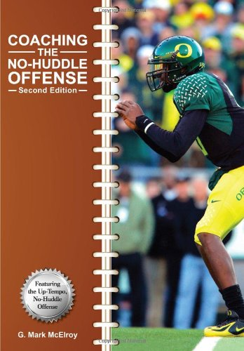 Coaching the No-Huddle Offense (Second Edition): G. Mark McElroy