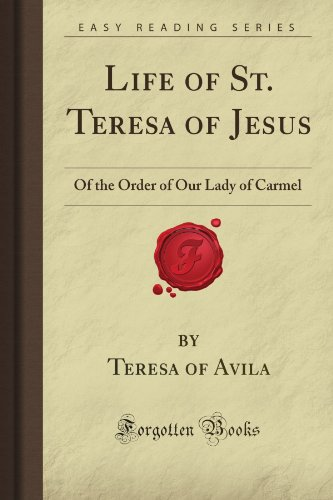 9781606800416: Life of St. Teresa of Jesus: Of the Order of Our Lady of Carmel (Forgotten Books)