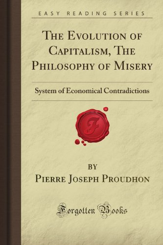 9781606800997: The Evolution of Capitalism, The Philosophy of Misery: System of Economical Contradictions (Forgotten Books)