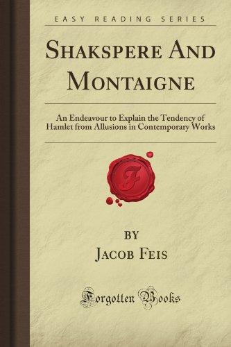 Shakspere And Montaigne: An Endeavour to Explain: Jacob Hodgson Feis