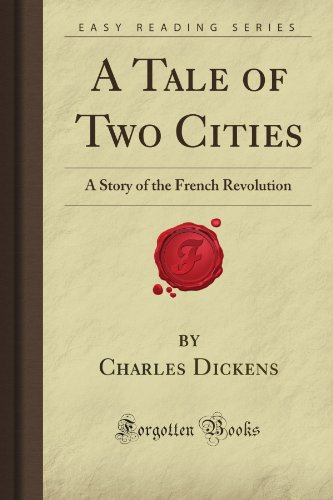 A Tale of Two Cities: A Story of the French Revolution (Forgotten Books): Dickens, Charles G.