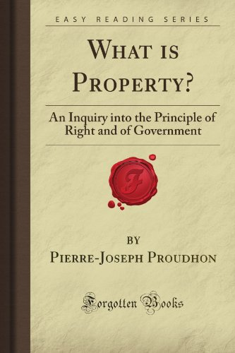 9781606802120: What is Property?: An Inquiry into the Principle of Right and of Government (Forgotten Books)
