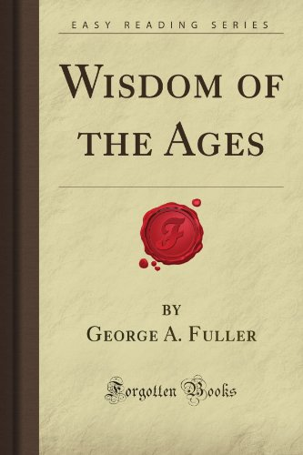 Wisdom of the Ages (Forgotten Books): George A. Fuller