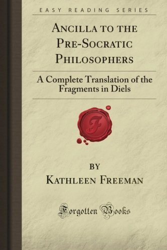 9781606802564: Ancilla to the Pre-Socratic Philosophers: A Complete Translation of the Fragments in Diels (Forgotten Books)