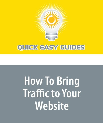 9781606804926: How To Bring Traffic to Your Website: Four key ways to build a steady flow of motivated visitors