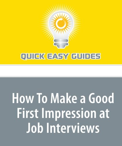 9781606806081: How To Make a Good First Impression at Job Interviews: A Positive And Confident Attitude Will Help You Get the Job