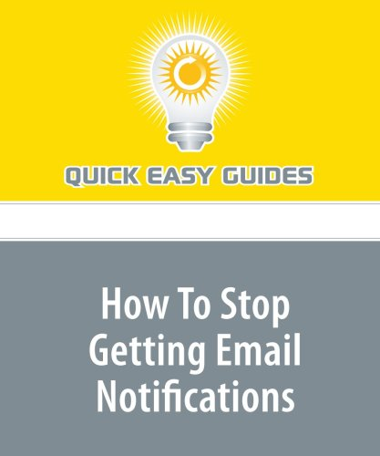 9781606809525: How To Stop Getting Email Notifications