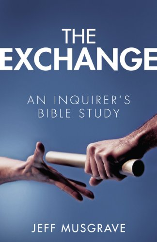 The Exchange: An Inquirer's Bible Study: Jeff Musgrave