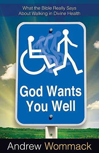 God Wants You Well: What the Bible Really Says about Walking in Divine Health: Wommack, Andrew