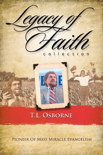 Legacy of Faith Collection: T.L. Osborn (9781606830291) by T. L. Osborn