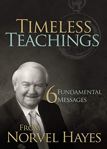 Timeless Teachings: 6 Fundamental Messages from Norvel Hayes: Hayes, Norvel