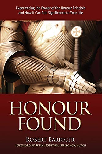 9781606834015: Honour Found: Experiencing the Power of the Honour Principle and How It Can Add Significance to Your Life