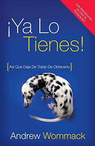 Ya lo tienes! / You've Already Got It!: Asi Que Deja De Tratar De Obtenerlo / So Quit Trying to Get It (Spanish Edition) (9781606834114) by Andrew Wommack