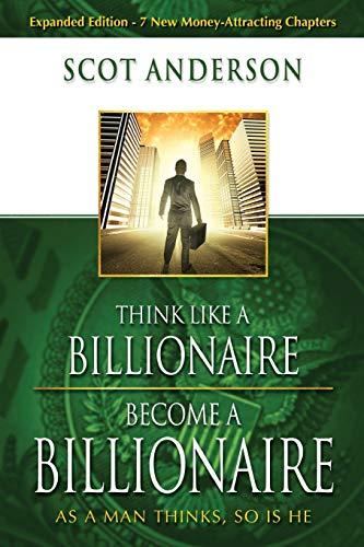 9781606834176: Think Like a Billionaire, Become a Billionaire: As a Man Thinks, So Is He