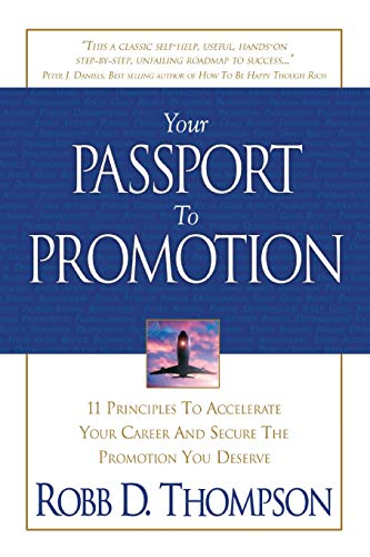 9781606835050: Your Passport to Promotion: 11 Principles to Accelerate Your Career and Secure the Promotion You Deserve