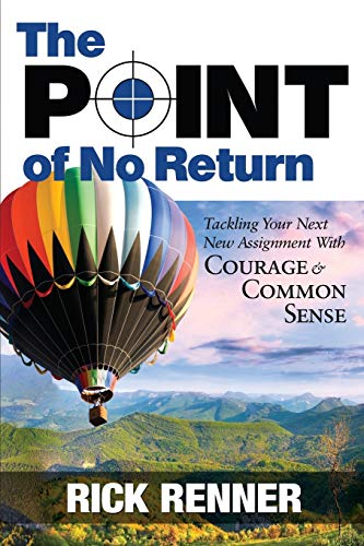 9781606835319: Point of No Return: Tackling Your Next New Assignment With Courage & Common Sense
