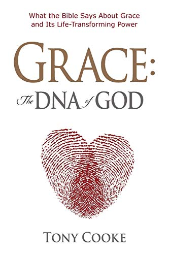 9781606835951: Grace, the DNA of God: What the Bible Says about Grace and Its Life-Transforming Power