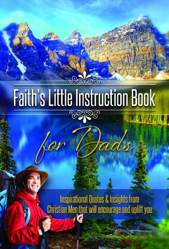 Faith's Little Instruction Book for Dads: Inspirational Quotes and Insights from Christian Men That Will Encourage and Uplift You (1606836862) by Harrison House