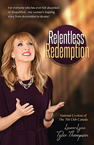 9781606837283: Relentless Redemption: For Everyone Who Has Ever Felt Discarded or Disqualified...One Woman's Inspiring Story From Devastation to Destiny!