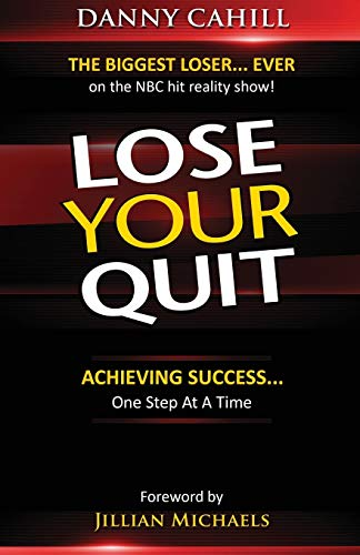 Lose Your Quit: Achieving Success... One Step at a Time: Cahill, Danny