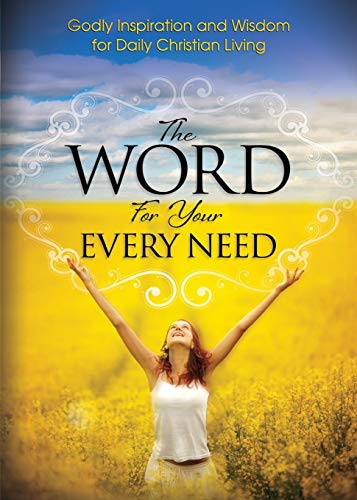 9781606837498: Word For Your Every Need: Godly Inspiration and Wisdom for Daily Christian Living