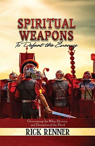 Spiritual Weapons to Defeat the Enemy:Overcoming the Wiles, Devices, and Deception of the Devil (9781606838259) by Rick Renner