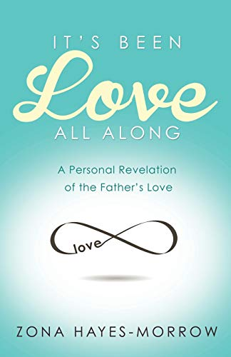 9781606839775: It's Been Love All Along: A Personal Revelation of the Father's Love
