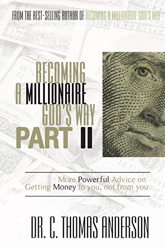 9781606839805: Becoming a Millionaire God's Way Part II: More Powerful Advice on Getting Money to You, Not from You