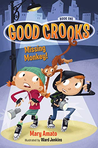 Good Crooks Book One: Missing Monkey: Mary Amato; Ward Jenkins