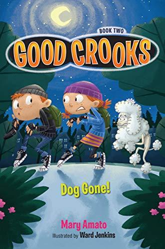 Good Crooks Book Two: Dog Gone!: Mary Amato; Ward Jenkins