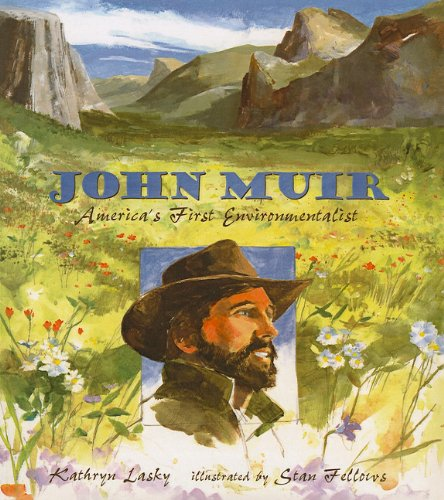 John Muir: America's First Environmentalist (Candlewick Biographies (PB)) (1606860534) by Kathryn Lasky